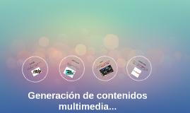 GENERACION DE CONTENIDOS MULTIMEDIA