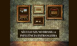 Copy of SÉCULO XIX NO BRASIL: a INFLUÊNCIA ESTRANGEIRA