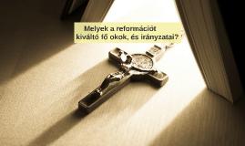 Copy of Melyek a reformáció kiváltó okai és főbb irányzatai?