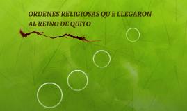 ORDENES RELIGIOSAS QU E LLEGARON AL REINO DE QUITO