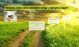 """Amistad, Jesus como verdadero amigo y ejemplo a seguir"""""""