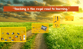 """""""Teaching is the royal road to learning"""""""