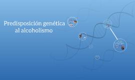 Predisposición genética al alcoholismo