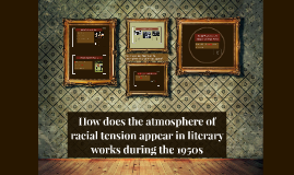 How does the atmosphere of racial tension in the 1950's appe