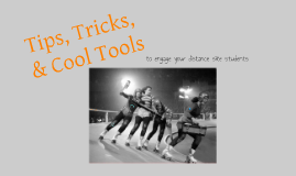 Tips, Tricks, & Cool Tools to Engage Your Distance Site Students