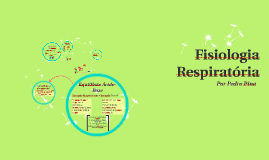 Fisiologia Respiratória