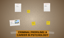 CRIMINAL PROFILING: A CAREER IN PSYCHOLOGY
