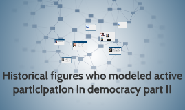 Historical figures who modeled active participation in democ