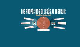 Los Propósitos de Jesús al Instruir