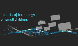 Impacts of technology on small children.