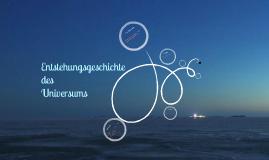 Entstehungsgeschichte des Universums