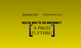 Copy of Who or What is the BabyRobot?