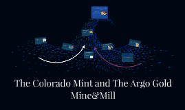 The Colorado Mint and The Argo Gold Mine&Mill