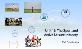 Unit 12: The Sport and Active Leisure Industry