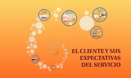 EL CLIENTE Y SUS EXPECTATIVAS DEL SERVICIO