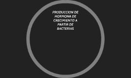 PRODUCCION DE HORMONA DE CRECIMIENTO A PARTIR DE BACTERIAS