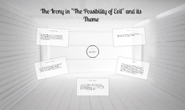 the irony in the possibility of evil and its theme by on prezi