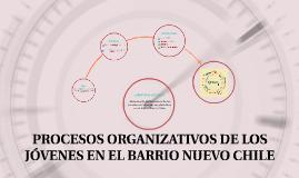 PROCESOS ORGANIZATIVOS DE LOS JÓVENES DEL BARRIO NUEVO CHILE