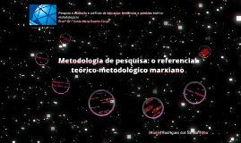 Metodologia de pesquisa: o referencial teórico-metodológico marxiano