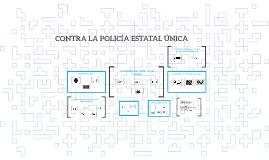 Copy of CONTRA LA POLICÍA ESTATAL ÚNICA