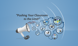 Copy of Pushing Your Classroom to the Limit!!