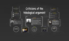 Criticisms of the teleological argument & there relevance to