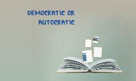 DEMOCRATIC OR AUTOCRATIC