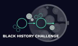 BLACK HISTORY CHALLENGE