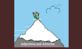 Adjectives and Adverbs!