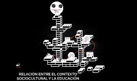 RELACIÓN ENTRE EL CONTEXTO SOCIOCULTURAL Y LA EDUCACIÓN