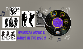 AMERICAN MUSIC & DANCE IN THE 1920's