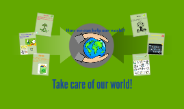 Take care of the world!