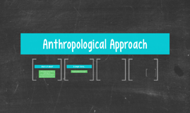 Anthropological Approach