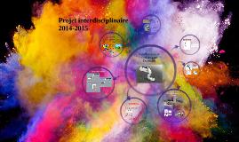 Projet interdisciplinaire 2014-2015