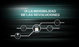 IX La Invisibilidad de las Revoluciones