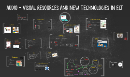 AUDIO - VISUAL RESOURCES AND NEW TECHNOLOGIES IN ELT