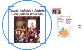 Temat: Jadwiga i Jagiełło.