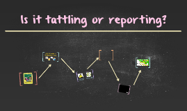 Are you tattling or reporting?