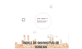 ÍNDICE DE DISIMILITUD DE DUNCAN
