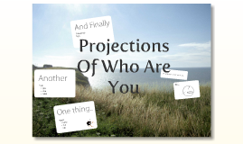 Projections Of Who Your Are