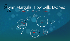 Copy of Lynn Margulis: How Cells Evolved