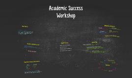 Copy of Academic Success Workshop