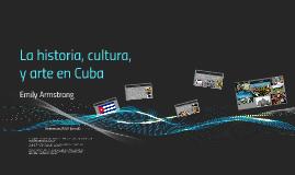 La cultura, historia, y arte en Cuba