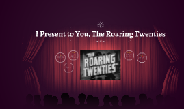 I present to you, the Roaring Twenties