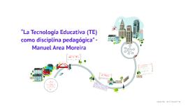 """Copy of Copy of """"La Tecnología Educativa (TE) como disciplina pedagógica"""" -  Manuel Area Moreira"""