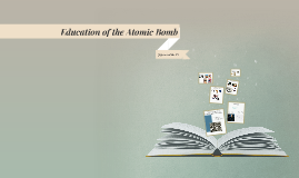 Education of the Atomic Bomb