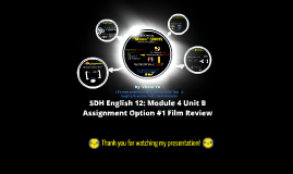 SDH English 12: Module 4 Unit B - Assignment Option #1 Film Review