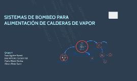 Copy of SISTEMAS DE BOMBEO PARA ALIMENTACIÓN DE CALDERAS DE VAPOR