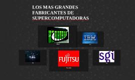 Copy of LOS MAS GRANDES FABRICANTES DE SUPERCOMPUTADORAS