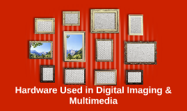 Hardware Used in Digital Imaging & Multimedia